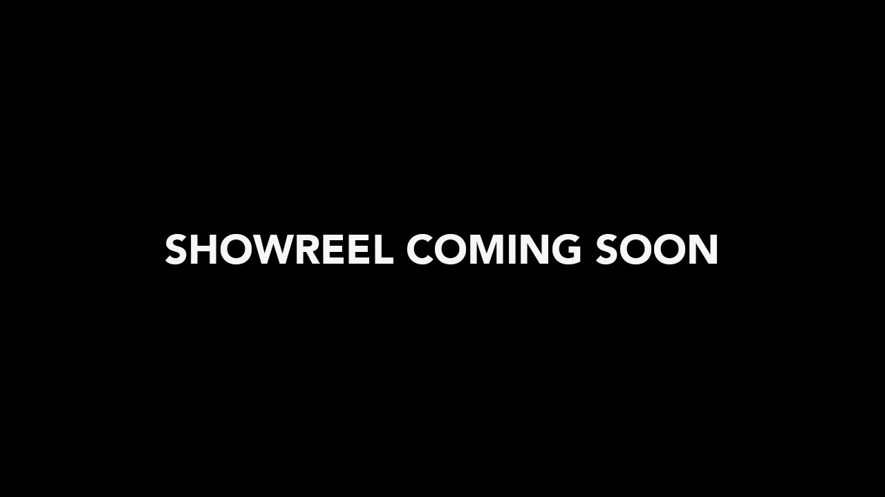 Showreel coming soon